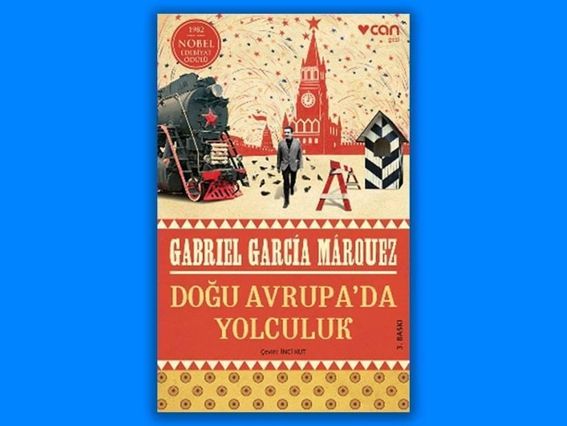 Gabriel Garcia Marquez – Doğu Avrupa'da Yolculuk